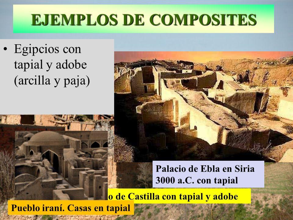 EJEMPLOS DE COMPOSITES Casas en pueblo de Castilla con tapial y adobe Pueblo iraní. Casas en tapial Palacio de Ebla en Siria 3000 a.C. con tapial Egip