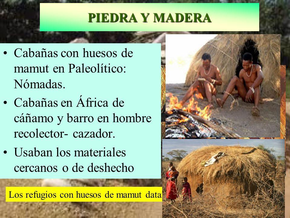 Cabañas con huesos de mamut en Paleolítico: Nómadas. Cabañas en África de cáñamo y barro en hombre recolector- cazador. Usaban los materiales cercanos