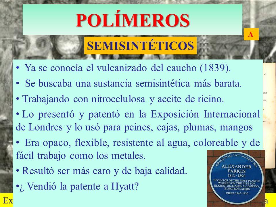 Alexander Parkes A SEMISINTÉTICOS Exposición Internacional (Londres 1862) dónde se presentó la parkesina Ya se conocía el vulcanizado del caucho (1839