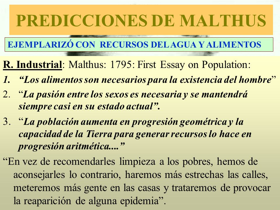 PREDICCIONES DE MALTHUS R.Industrial: Malthus: 1795: First Essay on Population: 1.