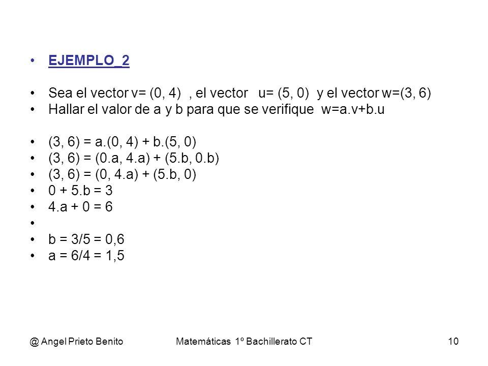 @ Angel Prieto BenitoMatemáticas 1º Bachillerato CT10 EJEMPLO_2 Sea el vector v= (0, 4), el vector u= (5, 0) y el vector w=(3, 6) Hallar el valor de a
