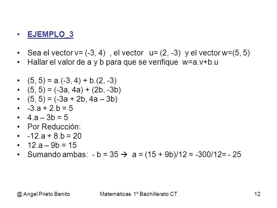 @ Angel Prieto BenitoMatemáticas 1º Bachillerato CT12 EJEMPLO_3 Sea el vector v= (-3, 4), el vector u= (2, -3) y el vector w=(5, 5) Hallar el valor de