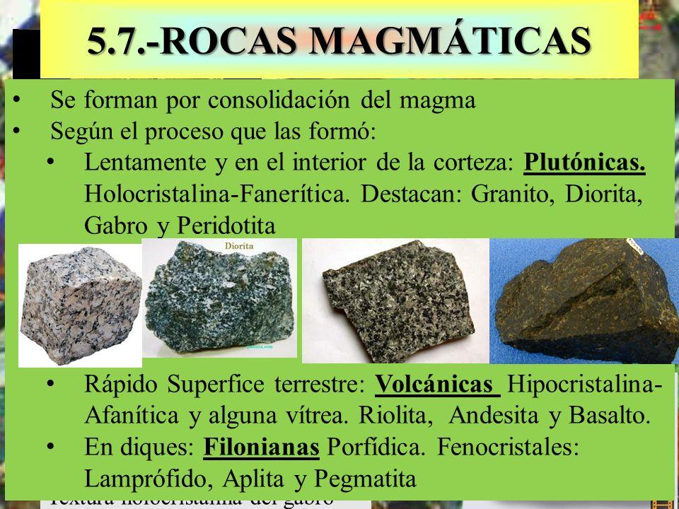 Textura holocristalina del gabro 5.7.-ROCAS MAGMÁTICAS Se forman por consolidación del magma Según el proceso que las formó: Lentamente y en el interi