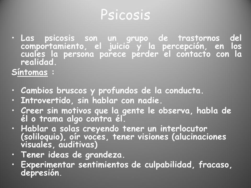 Psicosis Las psicosis son un grupo de trastornos del comportamiento, el juicio y la percepción, en los cuales la persona parece perder el contacto con