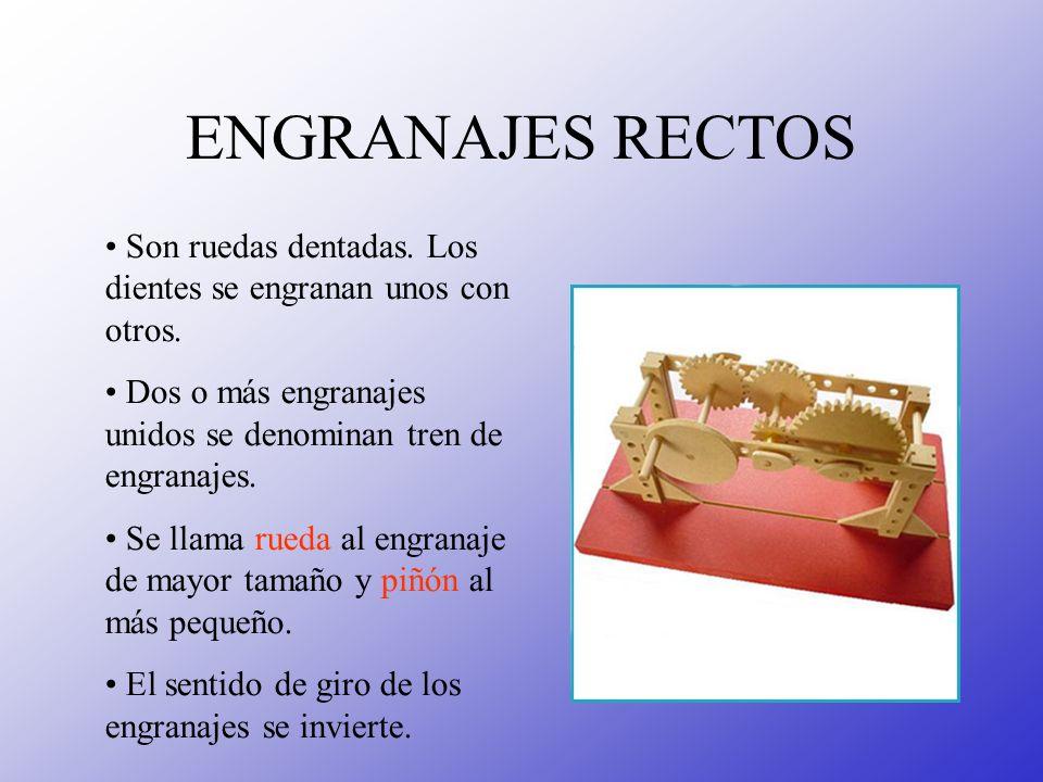 ENGRANAJES RECTOS Son ruedas dentadas. Los dientes se engranan unos con otros. Dos o más engranajes unidos se denominan tren de engranajes. Se llama r