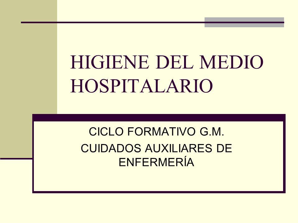 HIGIENE DEL MEDIO HOSPITALARIO CICLO FORMATIVO G.M. CUIDADOS AUXILIARES DE ENFERMERÍA
