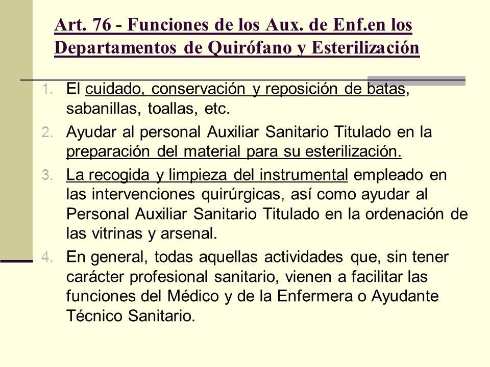 Art. 76 - Funciones de los Aux. de Enf.en los Departamentos de Quirófano y Esterilización 1. El cuidado, conservación y reposición de batas, sabanilla