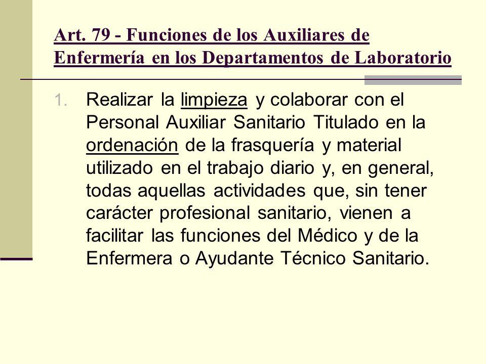 Art. 79 - Funciones de los Auxiliares de Enfermería en los Departamentos de Laboratorio 1. Realizar la limpieza y colaborar con el Personal Auxiliar S