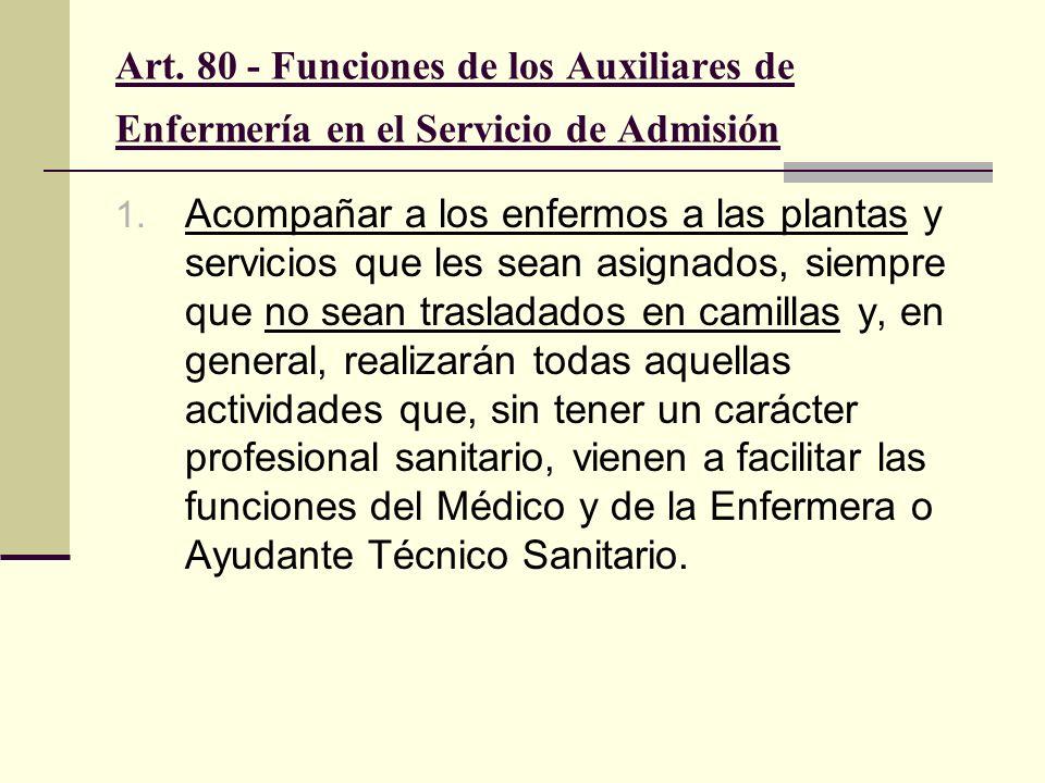 Art. 80 - Funciones de los Auxiliares de Enfermería en el Servicio de Admisión 1. Acompañar a los enfermos a las plantas y servicios que les sean asig