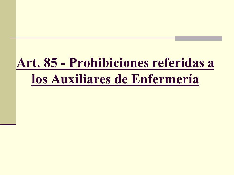 Art. 85 - Prohibiciones referidas a los Auxiliares de Enfermería