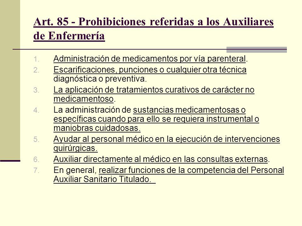 1. Administración de medicamentos por vía parenteral. 2. Escarificaciones, punciones o cualquier otra técnica diagnóstica o preventiva. 3. La aplicaci