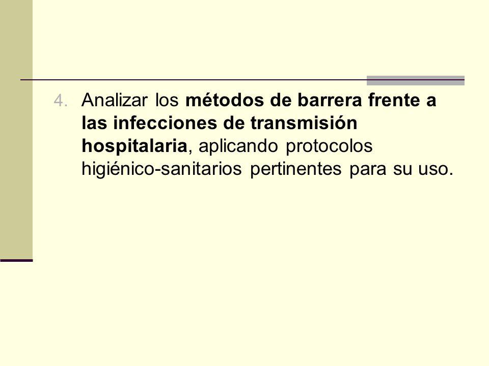 4. Analizar los métodos de barrera frente a las infecciones de transmisión hospitalaria, aplicando protocolos higiénico-sanitarios pertinentes para su