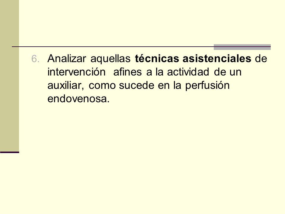 6. Analizar aquellas técnicas asistenciales de intervención afines a la actividad de un auxiliar, como sucede en la perfusión endovenosa.