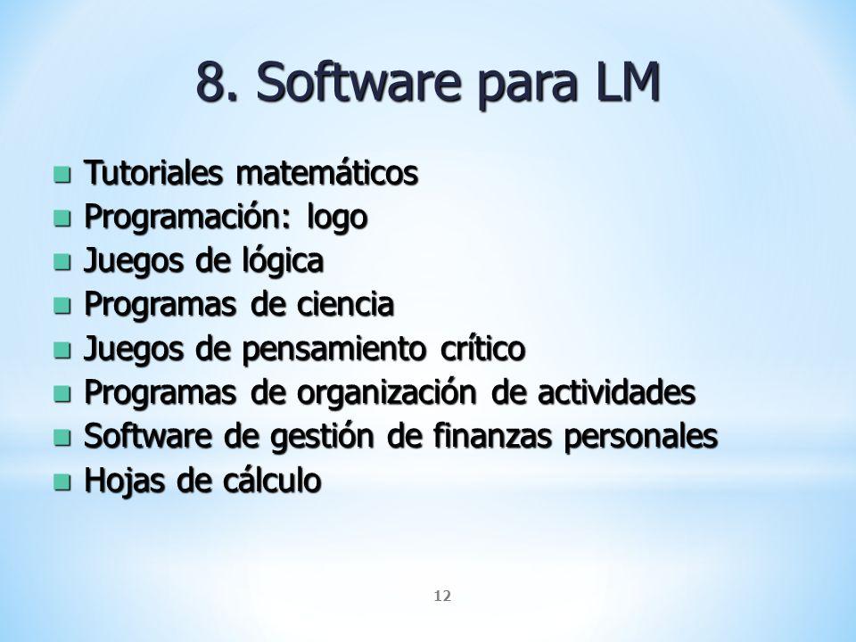 12 8. Software para LM Tutoriales matemáticos Tutoriales matemáticos Programación: logo Programación: logo Juegos de lógica Juegos de lógica Programas