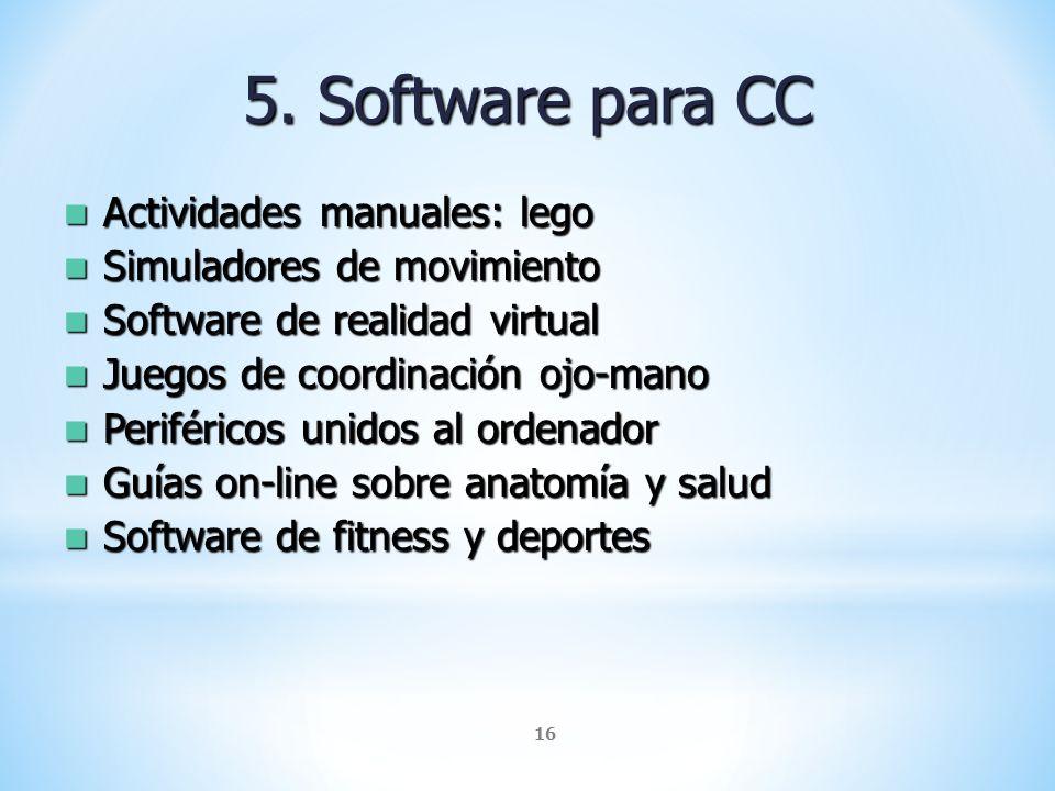 16 5. Software para CC Actividades manuales: lego Actividades manuales: lego Simuladores de movimiento Simuladores de movimiento Software de realidad