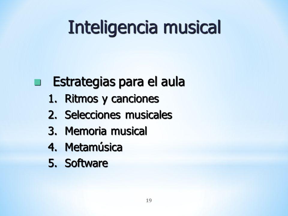 19 Inteligencia musical Estrategias para el aula Estrategias para el aula 1.Ritmos y canciones 2.Selecciones musicales 3.Memoria musical 4.Metamúsica