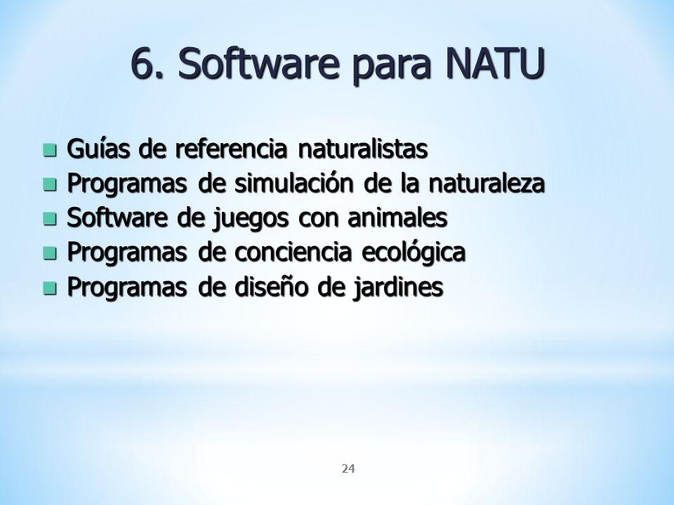 24 6. Software para NATU Guías de referencia naturalistas Guías de referencia naturalistas Programas de simulación de la naturaleza Programas de simul