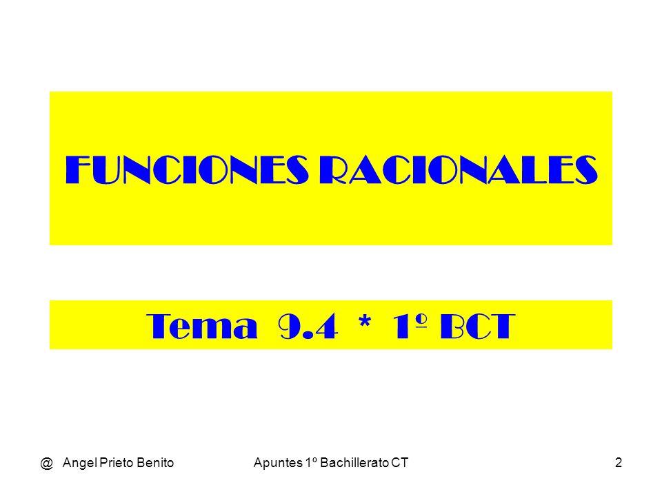 @ Angel Prieto BenitoApuntes 1º Bachillerato CT3 Una función f se llama racional si se puede escribir como cociente de dos funciones polinómicas, f(x) = P(x) / Q(x), donde Q(x) es de grado mayor o igual que la unidad.