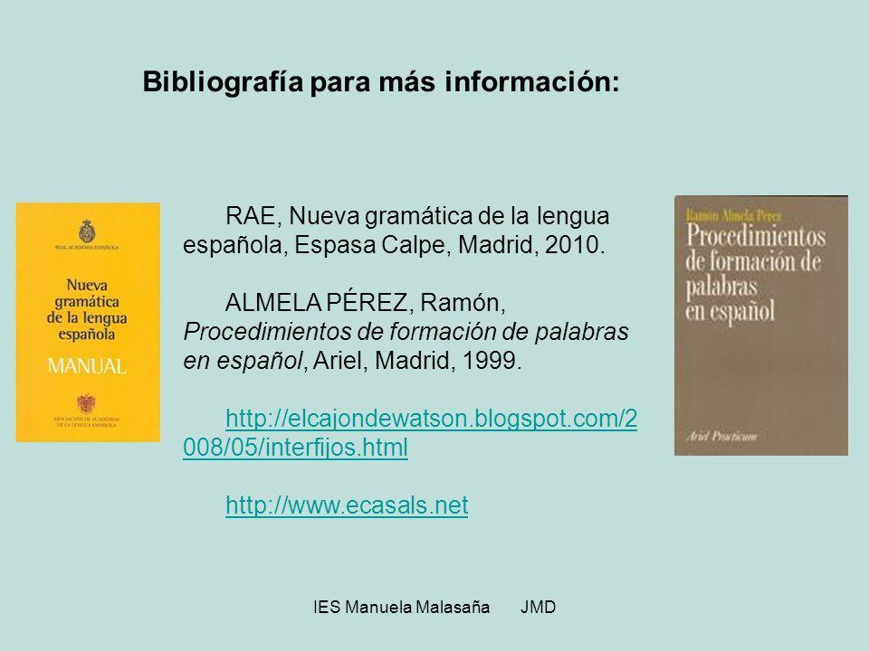 IES Manuela Malasaña JMD Bibliografía para más información: RAE, Nueva gramática de la lengua española, Espasa Calpe, Madrid, 2010. ALMELA PÉREZ, Ramó
