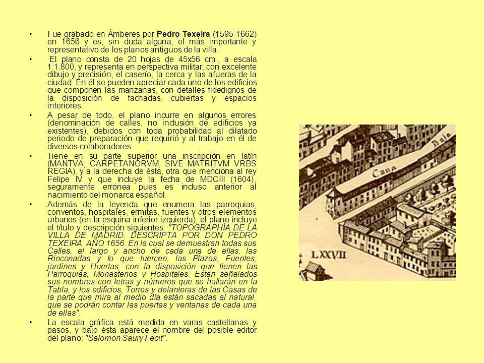 Fue grabado en Ámberes por Pedro Texeira (1595-1662) en 1656 y es, sin duda alguna, el más importante y representativo de los planos antiguos de la vi