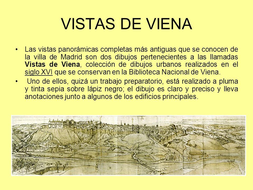 VISTAS DE VIENA Las vistas panorámicas completas más antiguas que se conocen de la villa de Madrid son dos dibujos pertenecientes a las llamadas Vista