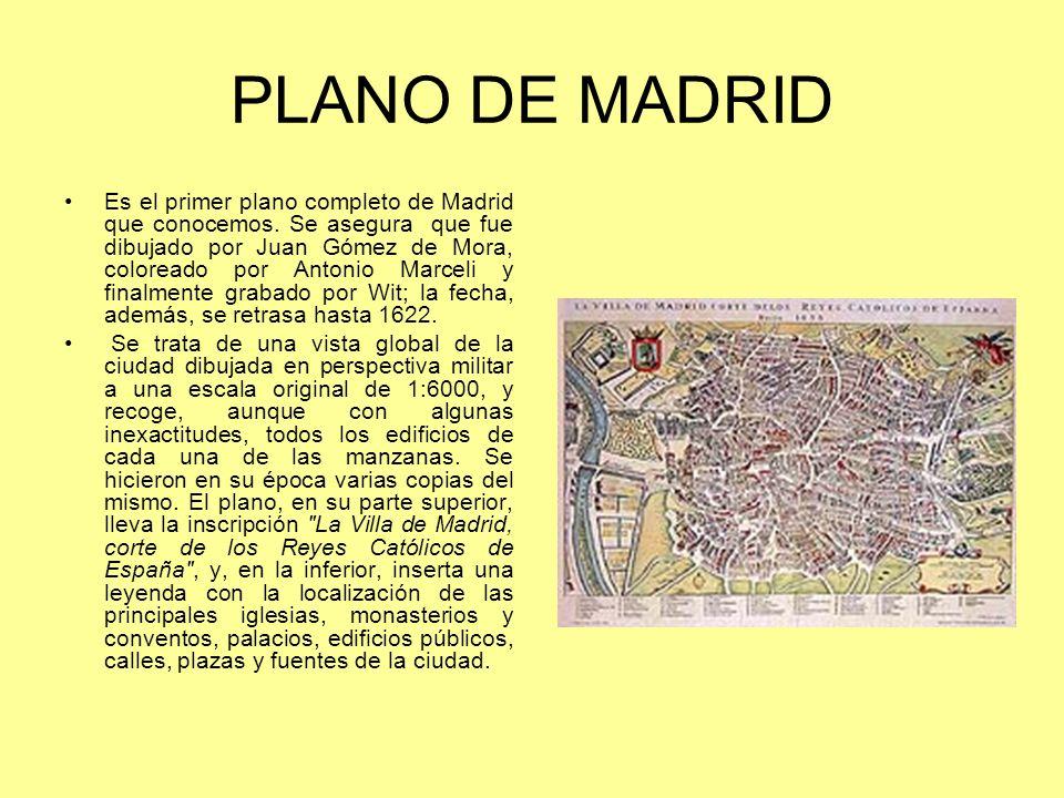 PLANO DE MADRID Es el primer plano completo de Madrid que conocemos. Se asegura que fue dibujado por Juan Gómez de Mora, coloreado por Antonio Marceli