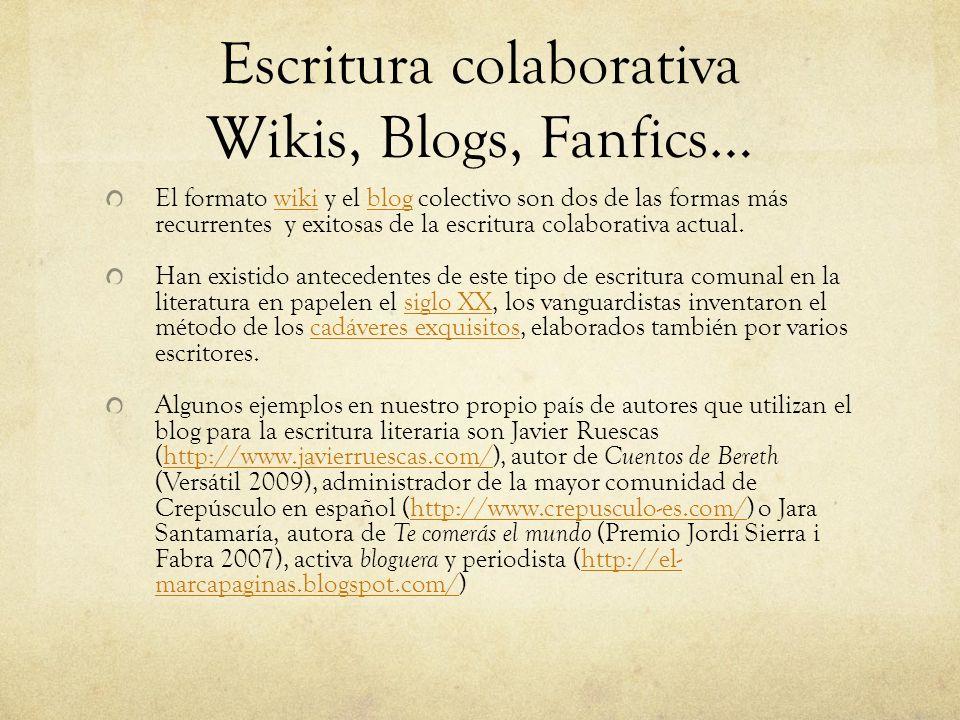Escritura colaborativa Wikis, Blogs, Fanfics… El formato wiki y el blog colectivo son dos de las formas más recurrentes y exitosas de la escritura col