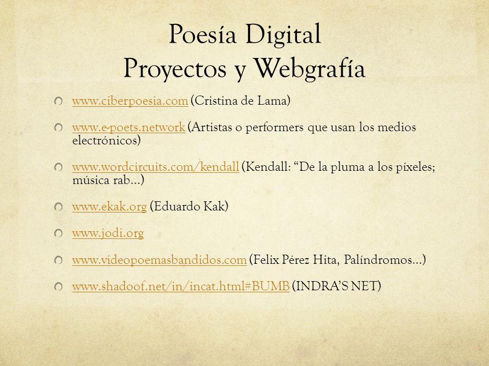 Poesía Digital Proyectos y Webgrafía www.ciberpoesia.comwww.ciberpoesia.com (Cristina de Lama) www.e-poets.networkwww.e-poets.network (Artistas o perf
