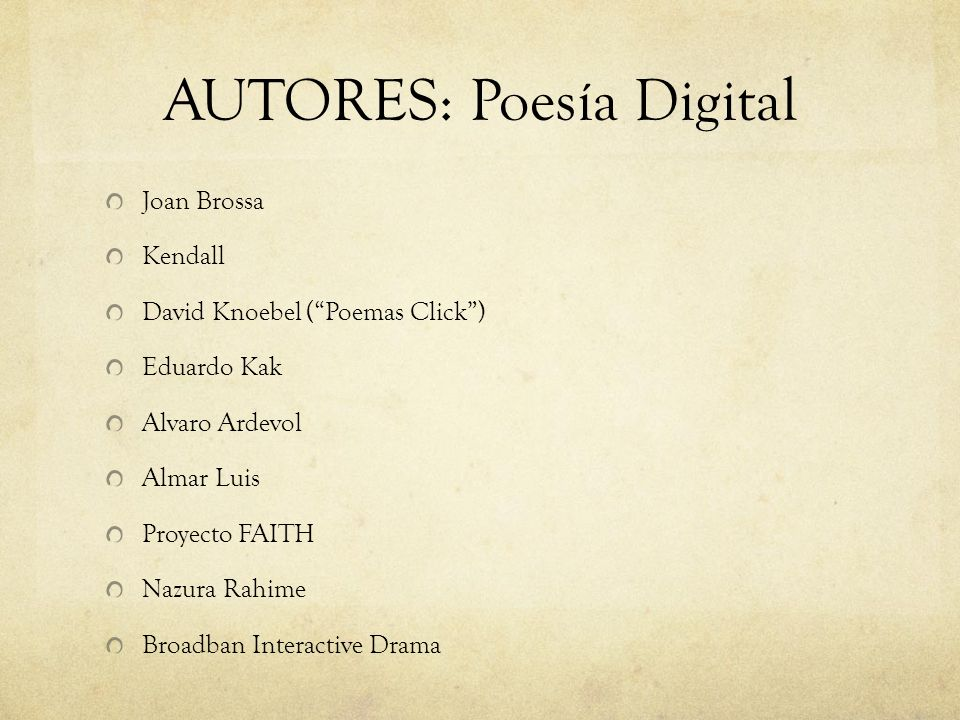 AUTORES: Poesía Digital Joan Brossa Kendall David Knoebel (Poemas Click) Eduardo Kak Alvaro Ardevol Almar Luis Proyecto FAITH Nazura Rahime Broadban I