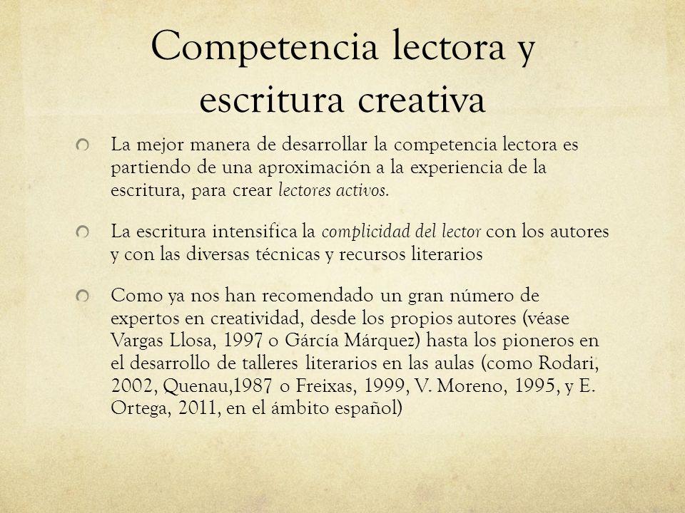 Competencia lectora y escritura creativa La mejor manera de desarrollar la competencia lectora es partiendo de una aproximación a la experiencia de la