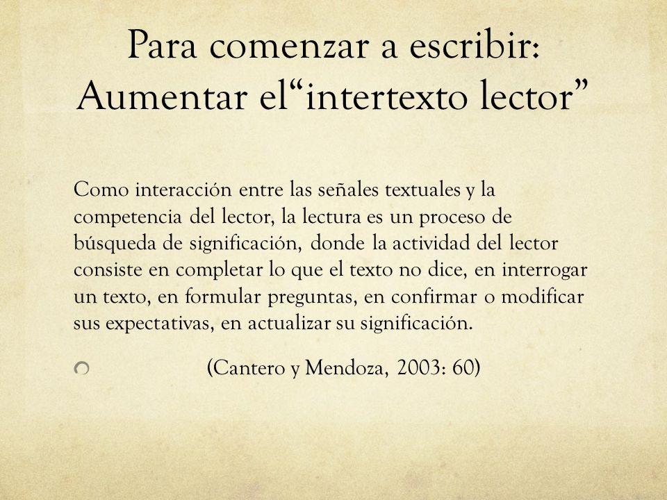 Para comenzar a escribir: Aumentar elintertexto lector Como interacción entre las señales textuales y la competencia del lector, la lectura es un proc