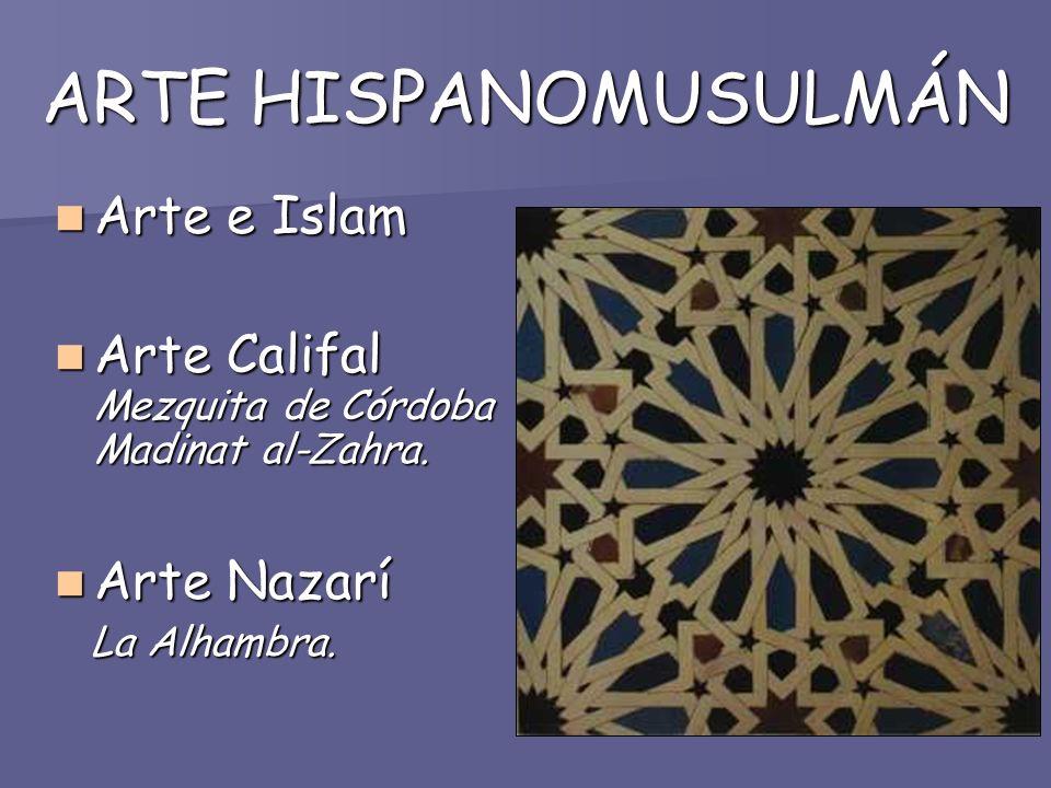 ARTE HISPANOMUSULMÁN Arte e Islam Arte e Islam Arte Califal Mezquita de Córdoba Madinat al-Zahra. Arte Califal Mezquita de Córdoba Madinat al-Zahra. A