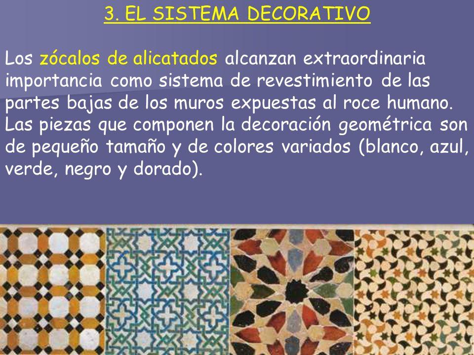 3. EL SISTEMA DECORATIVO Los zócalos de alicatados alcanzan extraordinaria importancia como sistema de revestimiento de las partes bajas de los muros