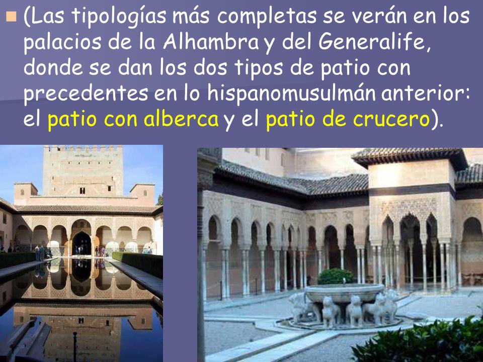 (Las tipologías más completas se verán en los palacios de la Alhambra y del Generalife, donde se dan los dos tipos de patio con precedentes en lo hisp