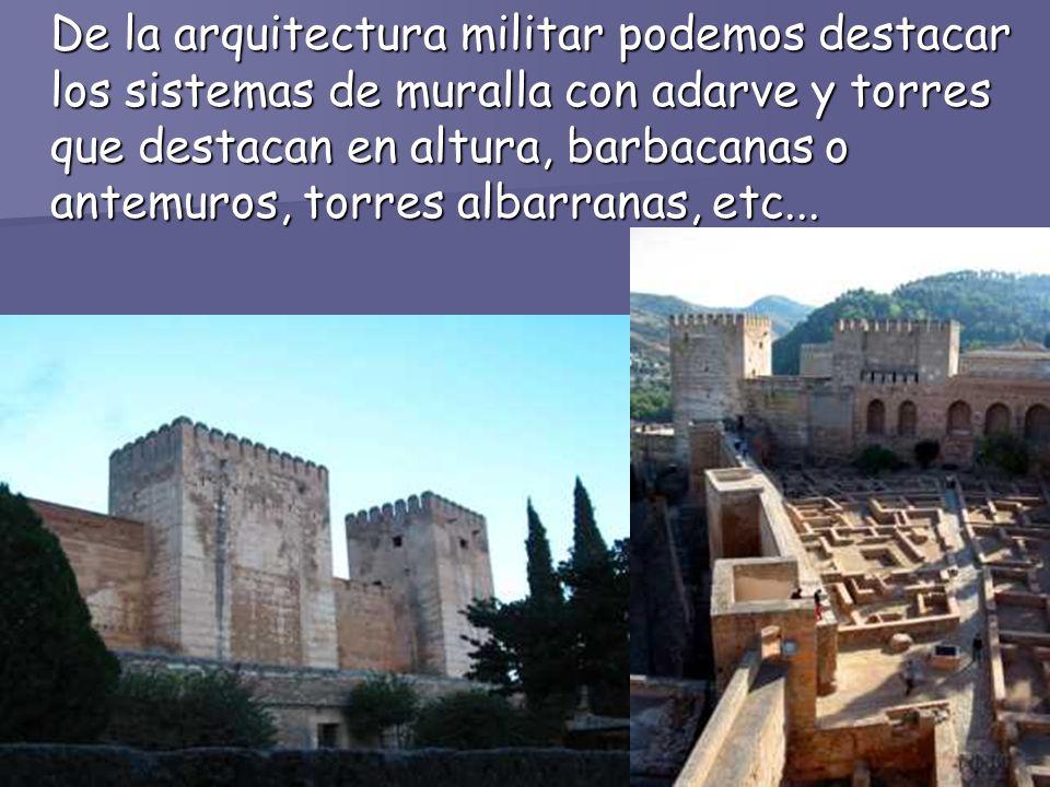 De la arquitectura militar podemos destacar los sistemas de muralla con adarve y torres que destacan en altura, barbacanas o antemuros, torres albarra