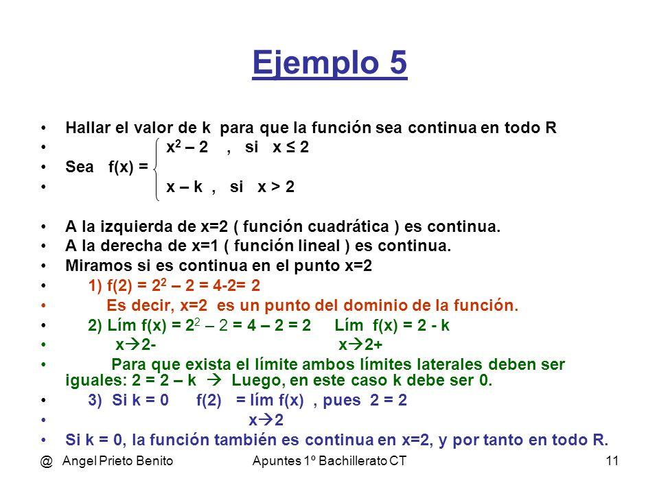 @ Angel Prieto BenitoApuntes 1º Bachillerato CT11 Ejemplo 5 Hallar el valor de k para que la función sea continua en todo R x 2 – 2, si x 2 Sea f(x) =