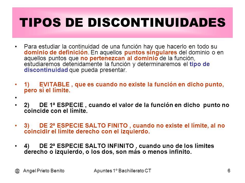 @ Angel Prieto BenitoApuntes 1º Bachillerato CT6 TIPOS DE DISCONTINUIDADES Para estudiar la continuidad de una función hay que hacerlo en todo su domi
