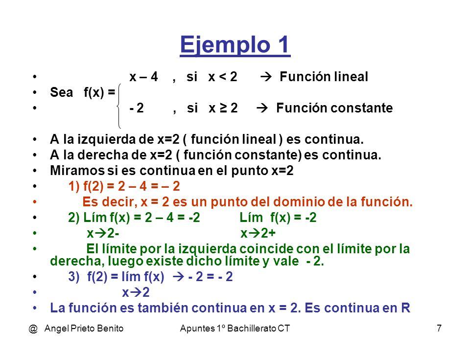 @ Angel Prieto BenitoApuntes 1º Bachillerato CT7 Ejemplo 1 x – 4, si x < 2 Función lineal Sea f(x) = - 2, si x 2 Función constante A la izquierda de x