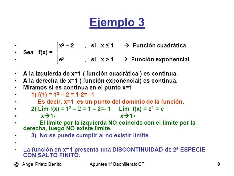 @ Angel Prieto BenitoApuntes 1º Bachillerato CT9 Ejemplo 3 x 2 – 2, si x 1 Función cuadrática Sea f(x) = e x, si x > 1 Función exponencial A la izquie