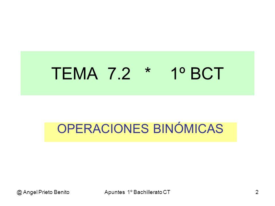 @ Angel Prieto BenitoApuntes 1º Bachillerato CT2 OPERACIONES BINÓMICAS TEMA 7.2 * 1º BCT