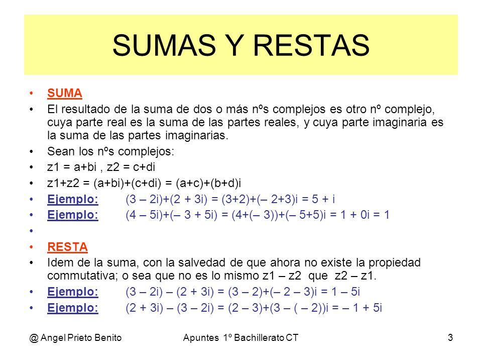 @ Angel Prieto BenitoApuntes 1º Bachillerato CT3 SUMAS Y RESTAS SUMA El resultado de la suma de dos o más nºs complejos es otro nº complejo, cuya part