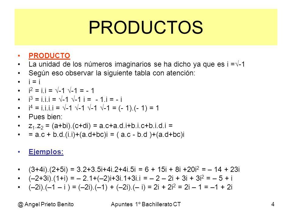 @ Angel Prieto BenitoApuntes 1º Bachillerato CT4 PRODUCTOS PRODUCTO La unidad de los números imaginarios se ha dicho ya que es i =-1 Según eso observa