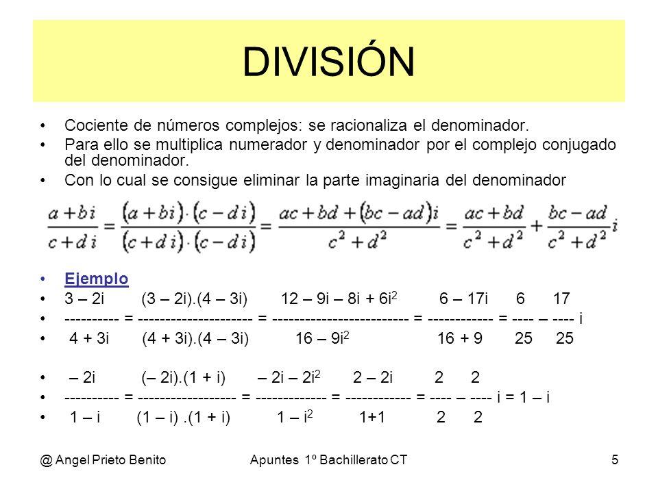 @ Angel Prieto BenitoApuntes 1º Bachillerato CT5 DIVISIÓN Cociente de números complejos: se racionaliza el denominador. Para ello se multiplica numera