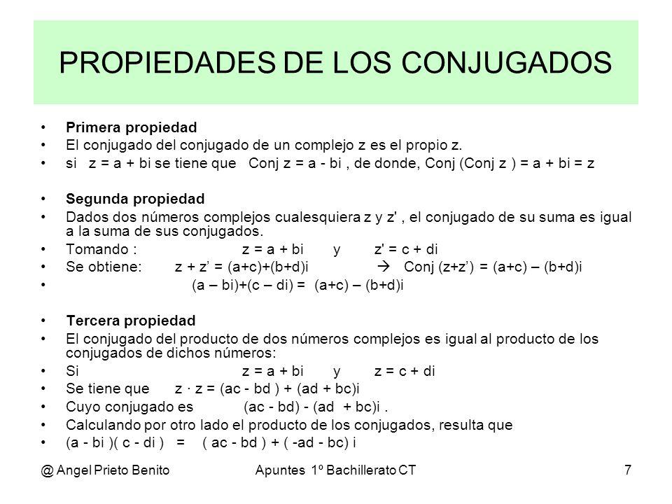 @ Angel Prieto BenitoApuntes 1º Bachillerato CT7 Primera propiedad El conjugado del conjugado de un complejo z es el propio z. si z = a + bi se tiene