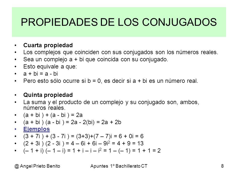 @ Angel Prieto BenitoApuntes 1º Bachillerato CT8 PROPIEDADES DE LOS CONJUGADOS Cuarta propiedad Los complejos que coinciden con sus conjugados son los