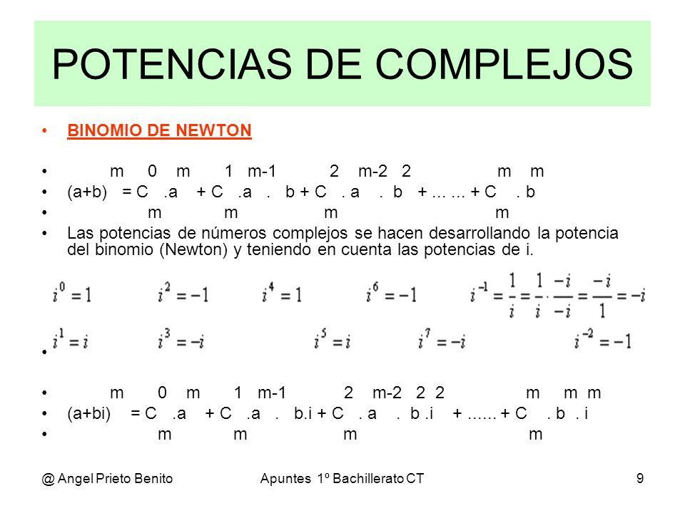 @ Angel Prieto BenitoApuntes 1º Bachillerato CT9 POTENCIAS DE COMPLEJOS BINOMIO DE NEWTON m 0 m 1 m-1 2 m-2 2 m m (a+b) = C.a + C.a. b + C. a. b +....