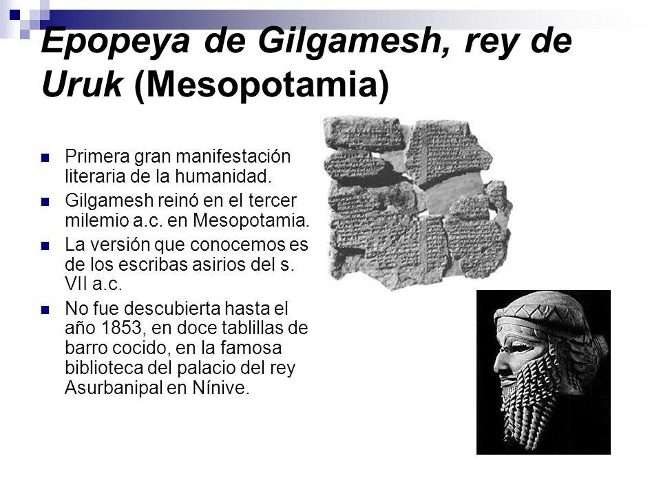 Epopeya de Gilgamesh, rey de Uruk (Mesopotamia) Primera gran manifestación literaria de la humanidad. Gilgamesh reinó en el tercer milemio a.c. en Mes