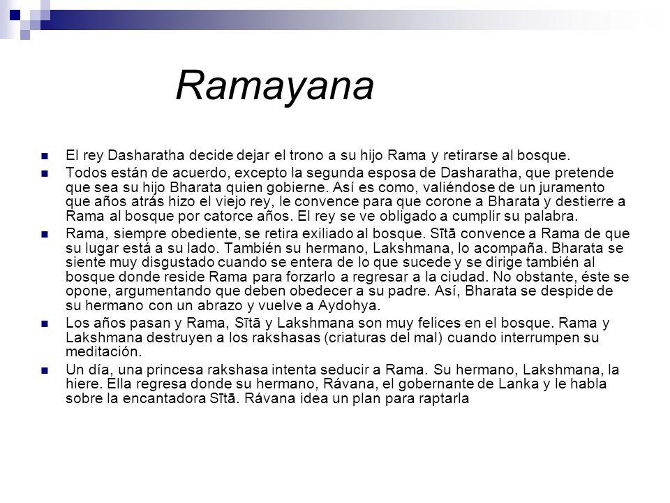 Ramayana El rey Dasharatha decide dejar el trono a su hijo Rama y retirarse al bosque. Todos están de acuerdo, excepto la segunda esposa de Dasharatha