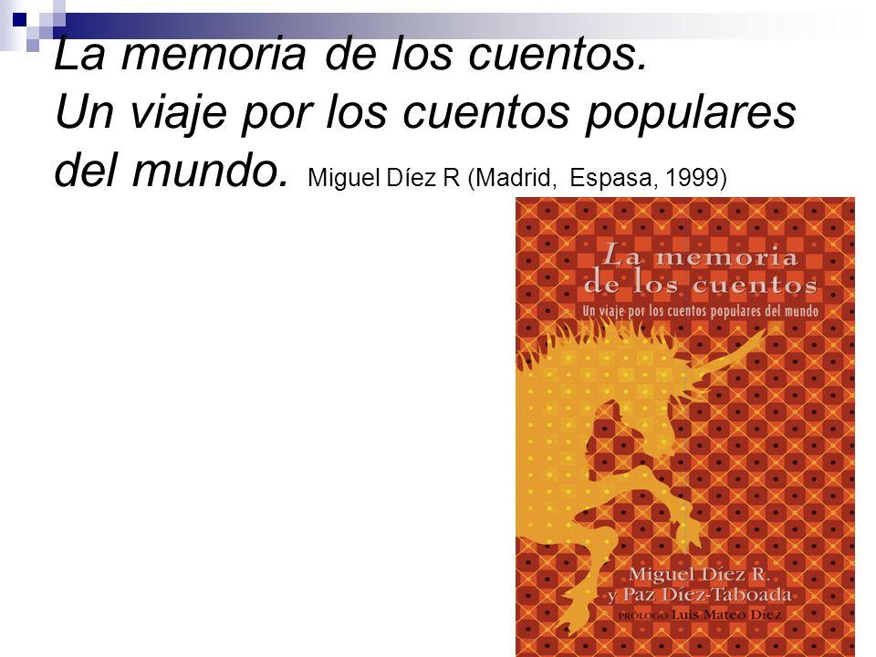 La memoria de los cuentos. Un viaje por los cuentos populares del mundo. Miguel Díez R (Madrid, Espasa, 1999)