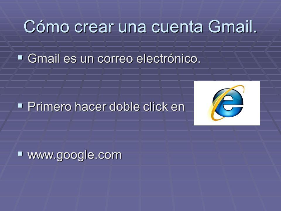 Cómo crear una cuenta Gmail. Gmail es un correo electrónico. Gmail es un correo electrónico. Primero hacer doble click en Primero hacer doble click en
